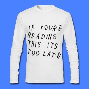 If You're Reading This It's Too Late Long Sleeve Shirts - Men's Long Sleeve T-Shirt by Next Level