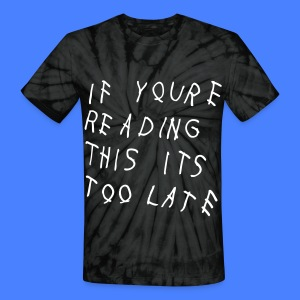 If You're Reading This It's Too Late T-Shirts - Unisex Tie Dye T-Shirt