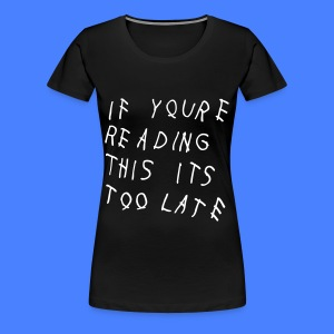 If You're Reading This It's Too Late Women's T-Shirts - Women's Premium T-Shirt