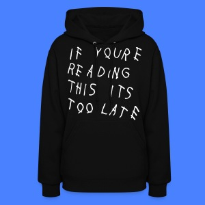 If You're Reading This It's Too Late Hoodies - Women's Hoodie