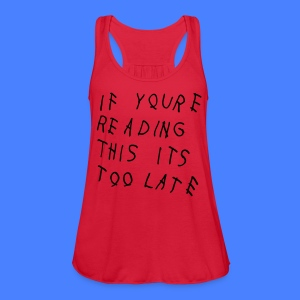 If You're Reading This It's Too Late Tanks - Women's Flowy Tank Top by Bella
