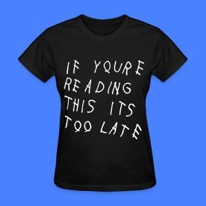 If You're Reading This It's Too Late Women's T-Shirts - Women's T-Shirt