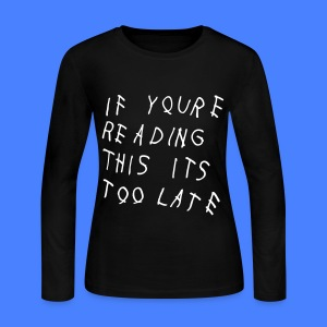 If You're Reading This It's Too Late Long Sleeve Shirts - Women's Long Sleeve Jersey T-Shirt