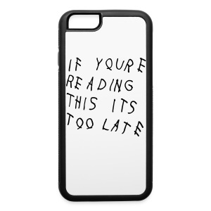 If You're Reading This It's Too Late Accessories - iPhone 6/6s Rubber Case
