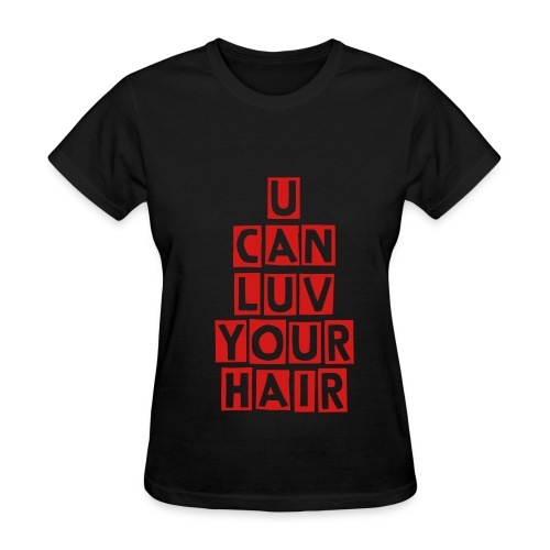 U Can Luv Your Hair - Women's T-Shirt