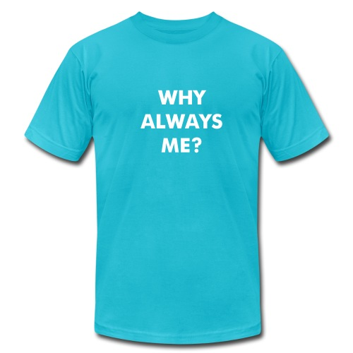 Why Always Me? - Men's Fine Jersey T-Shirt
