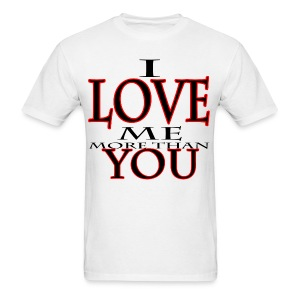 I Love me more than You - Men's T-Shirt