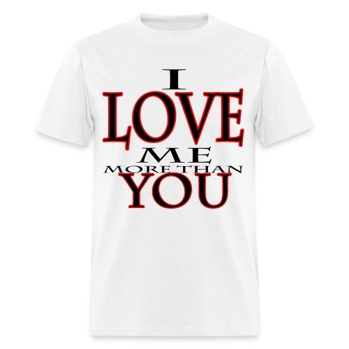 I Love me more than You - Men's T-Shirt