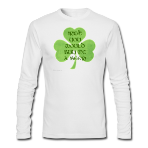 Irish You Would Buy Me A Beer Men's Long Sleeve T-Shirt  - Men's Long Sleeve T-Shirt by Next Level