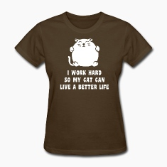 I Work Hard So My Cat Can Live A Better Life Women's T-Shirts