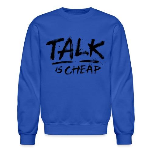 Talk is Cheap  - Crewneck Sweatshirt