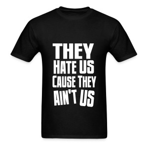 They Hate Us Cause They Ain't Us Men's T-Shirt - Men's T-Shirt