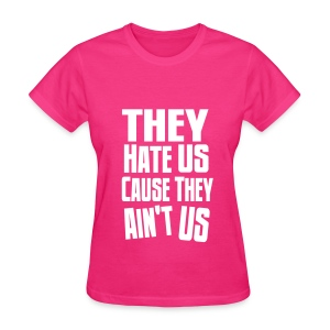 They Hate Us Cause They Ain't Us Women's T-Shirt - Women's T-Shirt