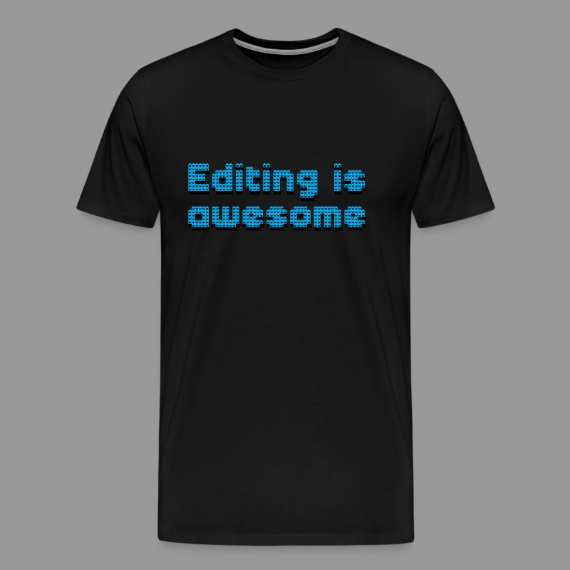 Editing Is Awesome - Men's Premium T-Shirt