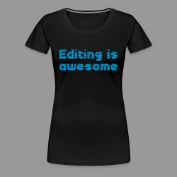 Editing Is Awesome - Women's Premium T-Shirt