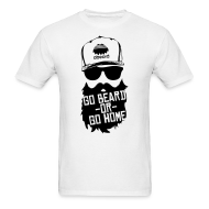 T-Shirts ~ Men's T-Shirt ~ Go Beard Or Go Home