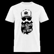 T-Shirts ~ Men's T-Shirt ~ Go Beard Or Go Home