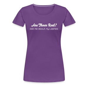 Are Those Real?  Ask Me About My Lashes Purple - Women's Premium T-Shirt