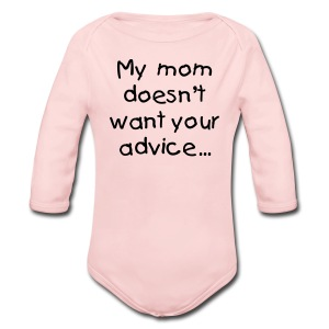 My mom doesn't want your advice - Long Sleeve Baby Bodysuit