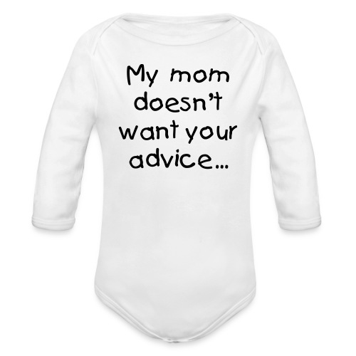 My mom doesn't want your advice - Organic Long Sleeve Baby Bodysuit