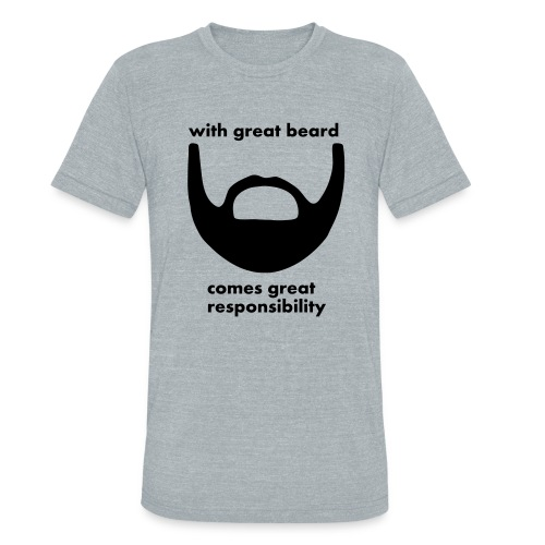 With Great Beard Comes Great Responsibility - Unisex Tri-Blend T-Shirt