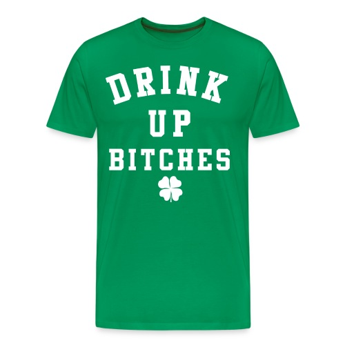 St. Patrick's Day Shirt - Drink Up Bitches St. Pattys Day Shirt - Men's Premium T-Shirt