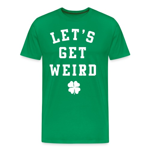 Funny Let's Get Weird St. Patrick's Day Shirt - Men's Premium T-Shirt