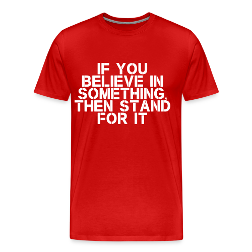 Stand For It T-Shirt - Men's Premium T-Shirt