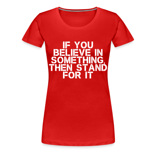 Stand For It Women's T-Shirt - Women's Premium T-Shirt