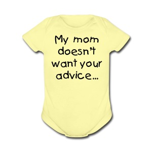 My mom doesn't want your advice - Short Sleeve Baby Bodysuit