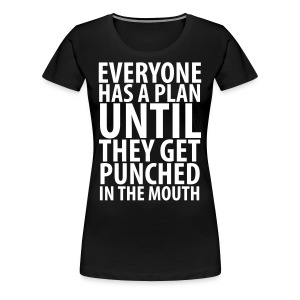 everyone has a plan until they get punched - Women's Premium T-Shirt