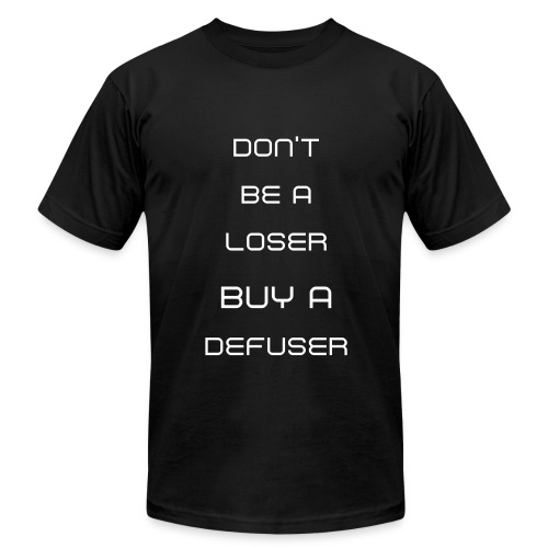 Don't Be A Loser, Buy a Defuser Shirt - Men's Fine Jersey T-Shirt