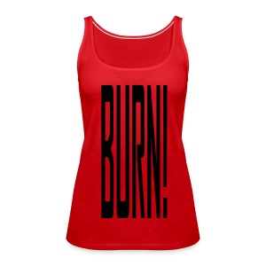 BURN! - Women's Premium Tank Top