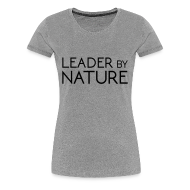 T-Shirts ~ Women's Premium T-Shirt ~ Leader by Nature