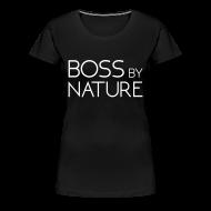 T-Shirts ~ Women's Premium T-Shirt ~ Boss by Nature