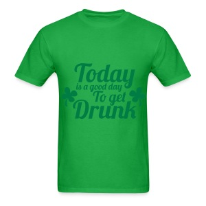 Today Get Drunk St Pattys Day - Men's T-Shirt
