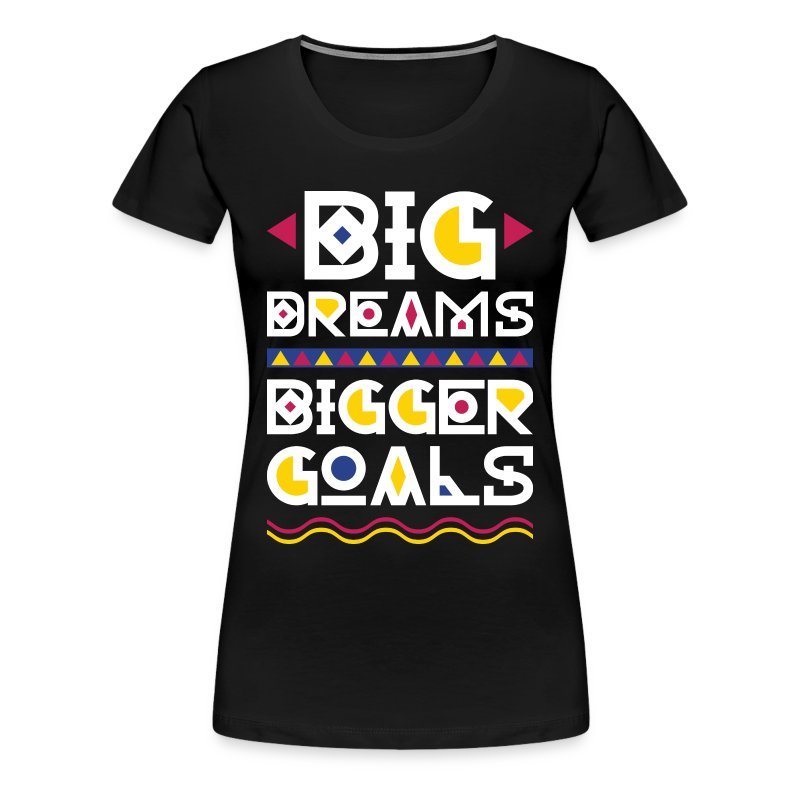 Big Dreams Bigger Goals - Women's Premium T-Shirt