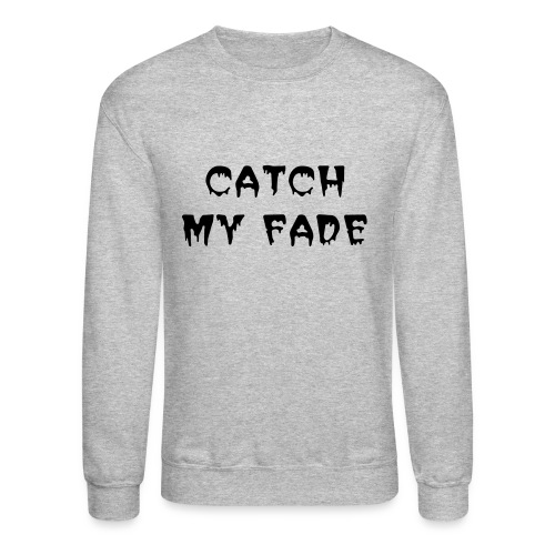 Catch my Fade Crewneck Sweatshirt - Crewneck Sweatshirt