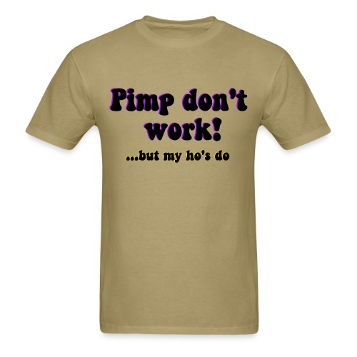 Pimp don't work ho's do - Men's T-Shirt