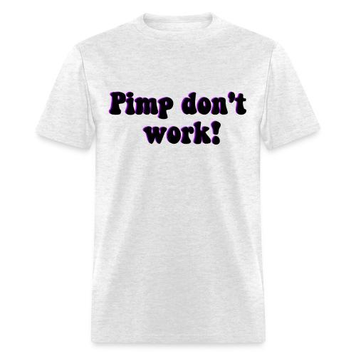 Pimp don't work - Men's T-Shirt