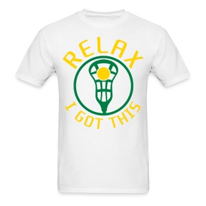 RELAX I Got This Lacrosse T-Shirt - Men's T-Shirt