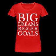 T-Shirts ~ Women's Premium T-Shirt ~ Big Dreams Bigger Goals