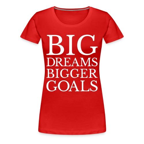 Big Dreams Bigger Goals - Women's Premium T-Shirt