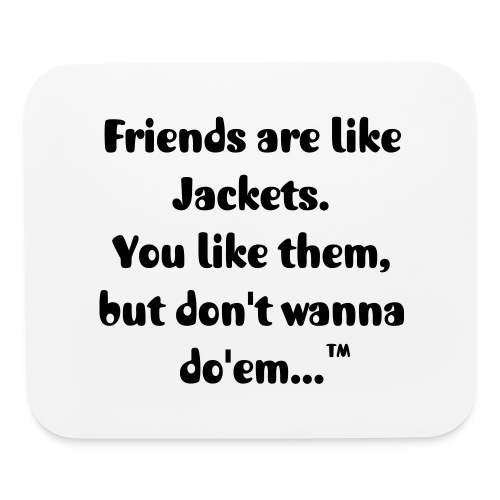 Friends are like jackets Mousepad - Mouse pad Horizontal