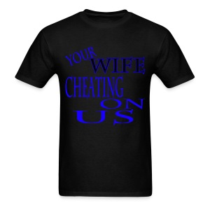 Your Wife Cheating on Us - Men's T-Shirt
