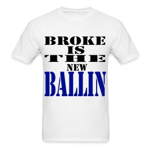 Broke is the new Ballin - Men's T-Shirt