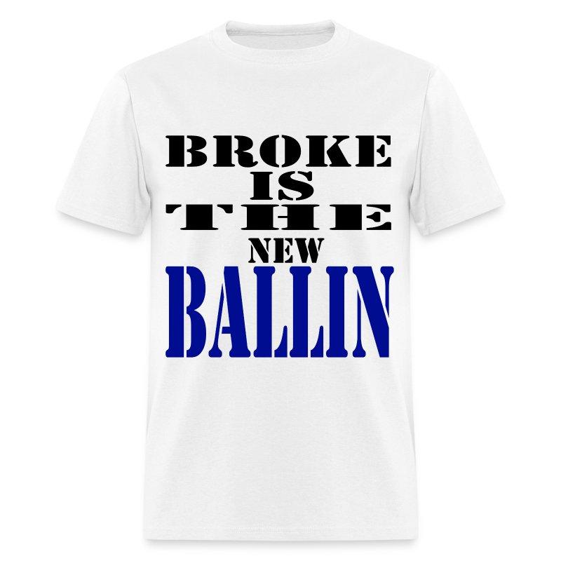 Broke is the new Ballin - Men's T-Shirt