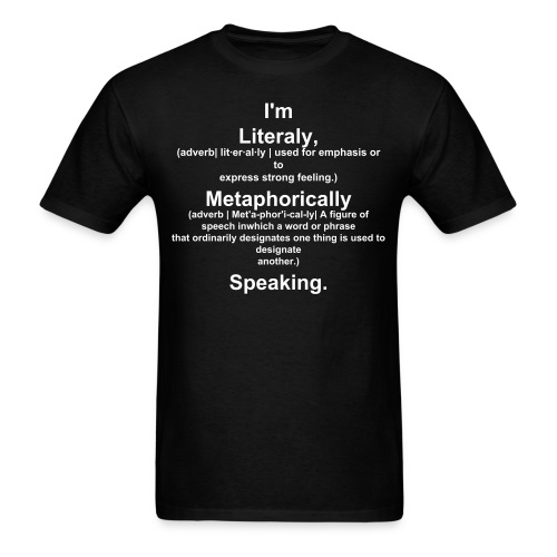 Literaly, Metaphorically Speaking Shirt - Men's T-Shirt