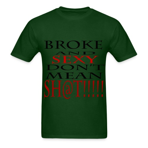 Broke and Sexy Don't mean Shi@t!!!! - Men's T-Shirt