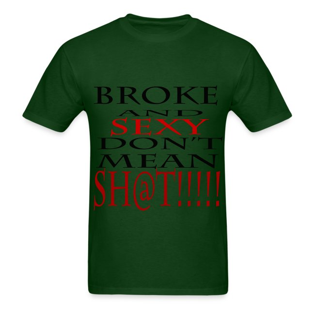 Broke and Sexy Don't mean Shi@t!!!!